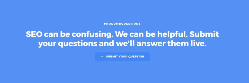 Do you have SEO questions to ask? Ask here.